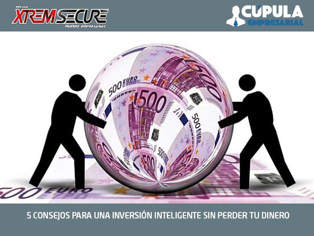 5 CONSEJOS PARA UNA INVERSIÓN INTELIGENTE SIN PERDER TU DINERO