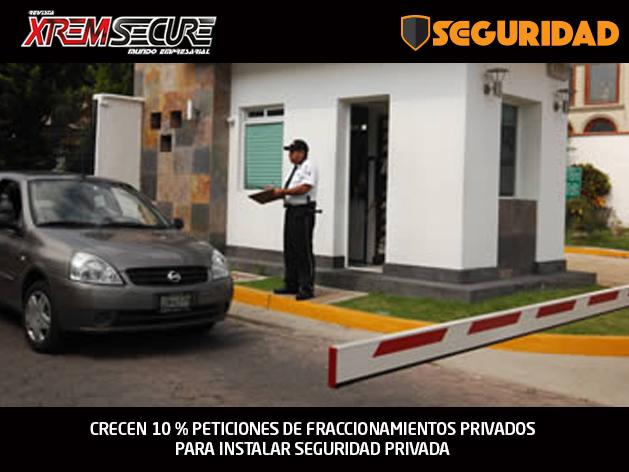 CRECEN 10 % PETICIONES DE FRACCIONAMIENTOS PRIVADOS PARA INSTALAR SEGURIDAD PRIVADA