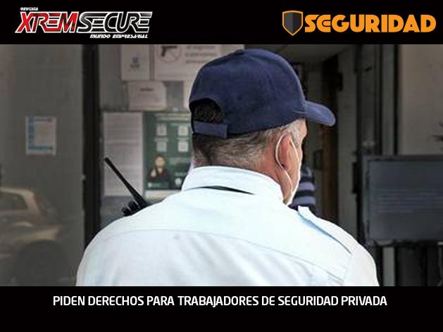 PIDEN DERECHOS PARA TRABAJADORES DE SEGURIDAD PRIVADA