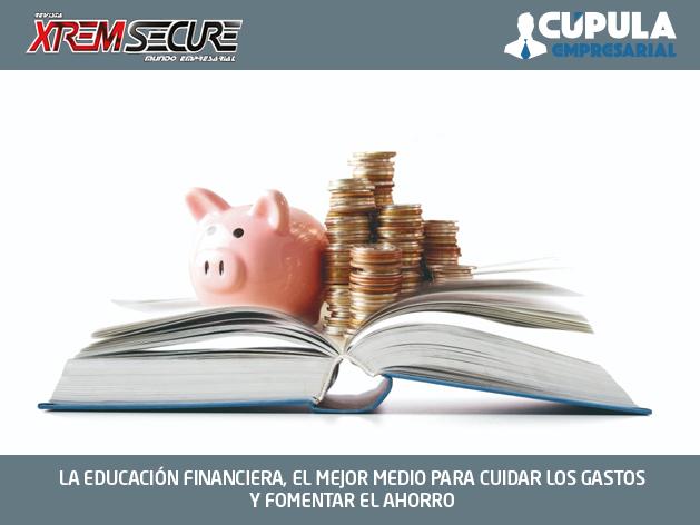 LA EDUCACIÓN FINANCIERA, EL MEJOR MEDIO PARA CUIDAR LOS GASTOS Y FOMENTAR EL AHORRO