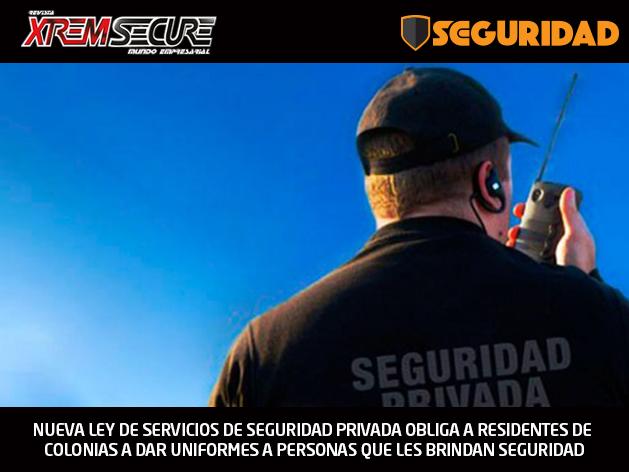 NUEVA LEY DE SERVICIOS DE SEGURIDAD PRIVADA OBLIGA A RESIDENTES DE COLONIAS A DAR UNIFORMES A PERSONAS QUE LES BRINDAN SEGURIDAD
