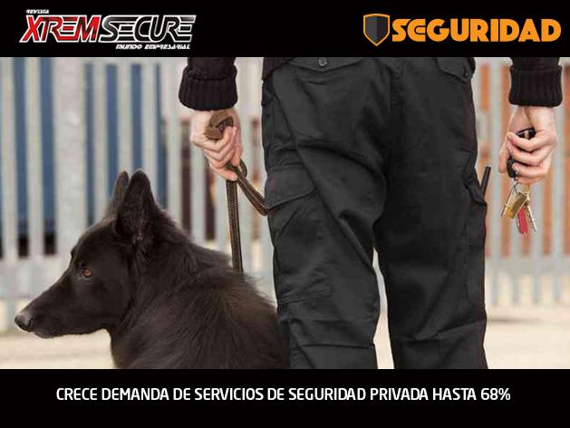 CRECE DEMANDA DE SERVICIOS DE SEGURIDAD PRIVADA HASTA 68%