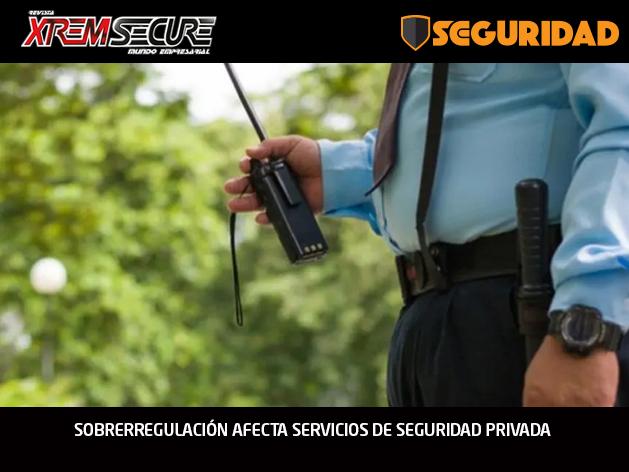 SOBRERREGULACIÓN AFECTA SERVICIOS DE SEGURIDAD PRIVADA